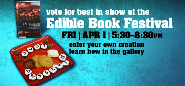 Edible Books banner ad. Visit the Edible Books Festival April 1 at your library