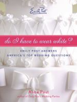 Emily Post's Do I Have To Wear White