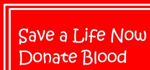 Save a Life Now, Donate Blood
