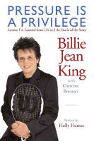 Pressure if Privilege: Lessons I've Learned From Life and the Battle of the Sexes by Billie Jean King