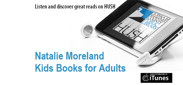 Hush podcast Episode 58 Kids Books for Adults with guest Natalie Moreland