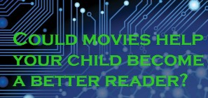 Could movies help your child become a better reader?