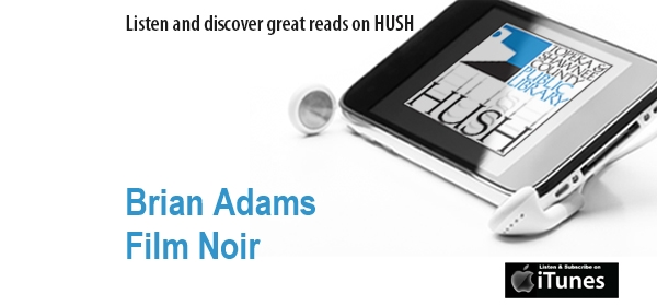 Hush podcast Episode 59 Film Noir with guest Brian Adams