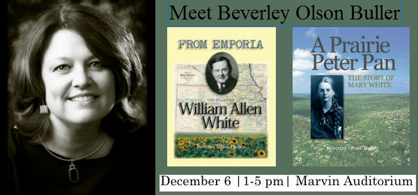 Headshot of Beverley Olson Buller, book covers of From Emporia and A Prairie Peter Pan, Text reading: Meet Beverley Olson Buller December 6, 1-5 pm, Marvin Auditorium