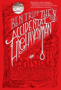 THE ACCIDENTAL HIGHWAYMAN : Being the Tale of Kit Bristol, His Horse Midnight, a Mysterious Princess, and Sundry Magical Persons Besides