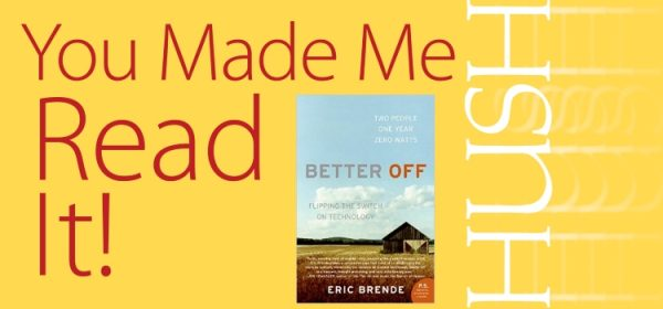 HUSH You Made Me Read It Better Off by Eric Brende