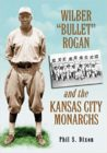 book cover for Wilber Bullet Rogan and the Kansas City Monarchs by Phil S. Dixon