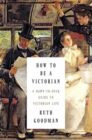 book cover of how to be a victorian