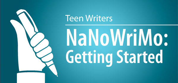 Teen Writers NaNoWriMo: Getting Started