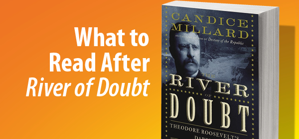 What to read after River of Doubt